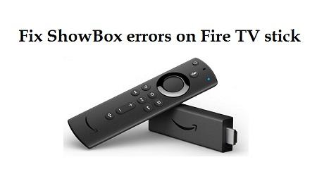 ShowBox errors on fire tv stick